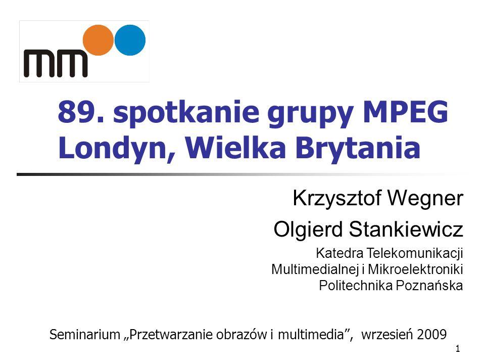 1 89. spotkanie grupy MPEG Londyn, Wielka Brytania Seminarium Przetwarzanie obrazów i multimedia, wrzesień 2009 Krzysztof Wegner Olgierd Stankiewicz K
