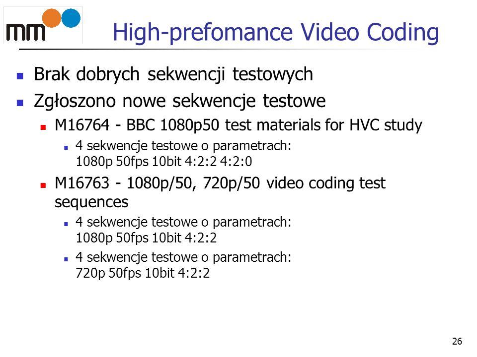 High-prefomance Video Coding Brak dobrych sekwencji testowych Zgłoszono nowe sekwencje testowe M16764 - BBC 1080p50 test materials for HVC study 4 sek