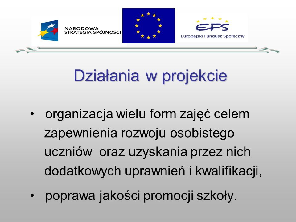 Działania w projekcie organizacja wielu form zajęć celem zapewnienia rozwoju osobistego uczniów oraz uzyskania przez nich dodatkowych uprawnień i kwal