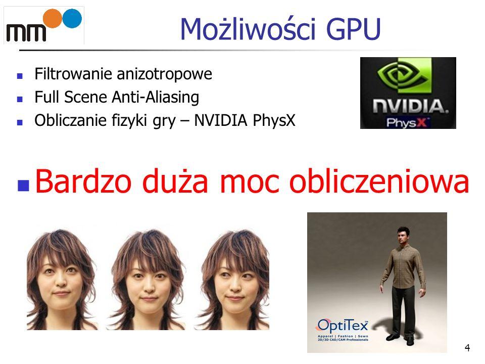 Możliwości GPU Filtrowanie anizotropowe Full Scene Anti-Aliasing Obliczanie fizyki gry – NVIDIA PhysX Bardzo duża moc obliczeniowa 4