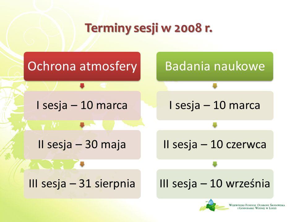 Terminy sesji w 2008 r. Ochrona atmosfery I sesja – 10 marcaII sesja – 30 majaIII sesja – 31 sierpnia Badania naukowe I sesja – 10 marcaII sesja – 10