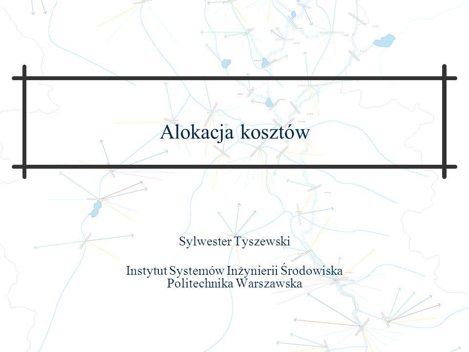 Alokacja kosztów Sylwester Tyszewski Instytut Systemów Inżynierii Środowiska Politechnika Warszawska