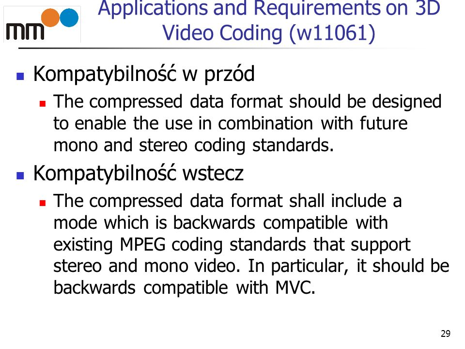 Applications and Requirements on 3D Video Coding (w11061) Kompatybilność w przód The compressed data format should be designed to enable the use in co