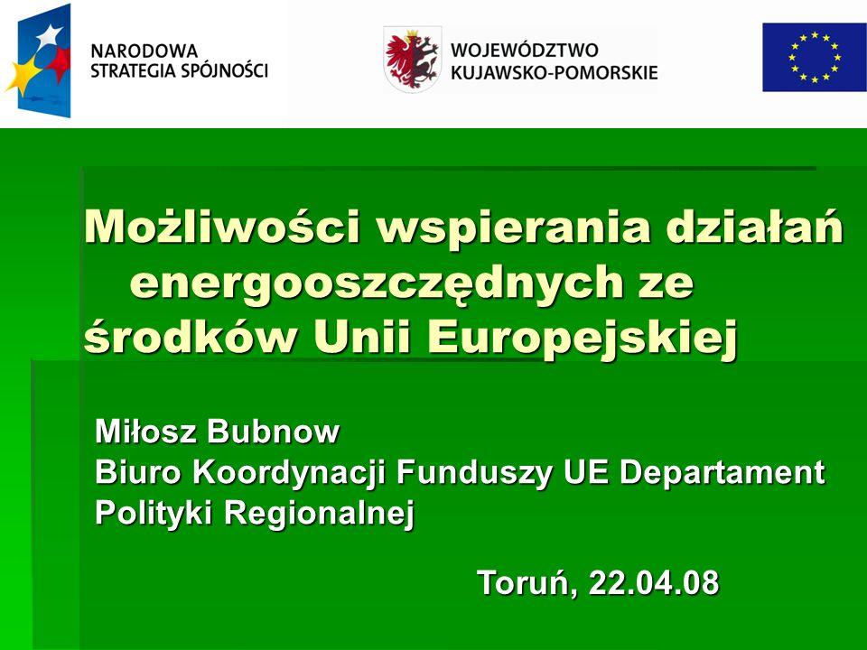 Możliwości wspierania działań energooszczędnych ze środków Unii Europejskiej Możliwości wspierania działań energooszczędnych ze środków Unii Europejsk