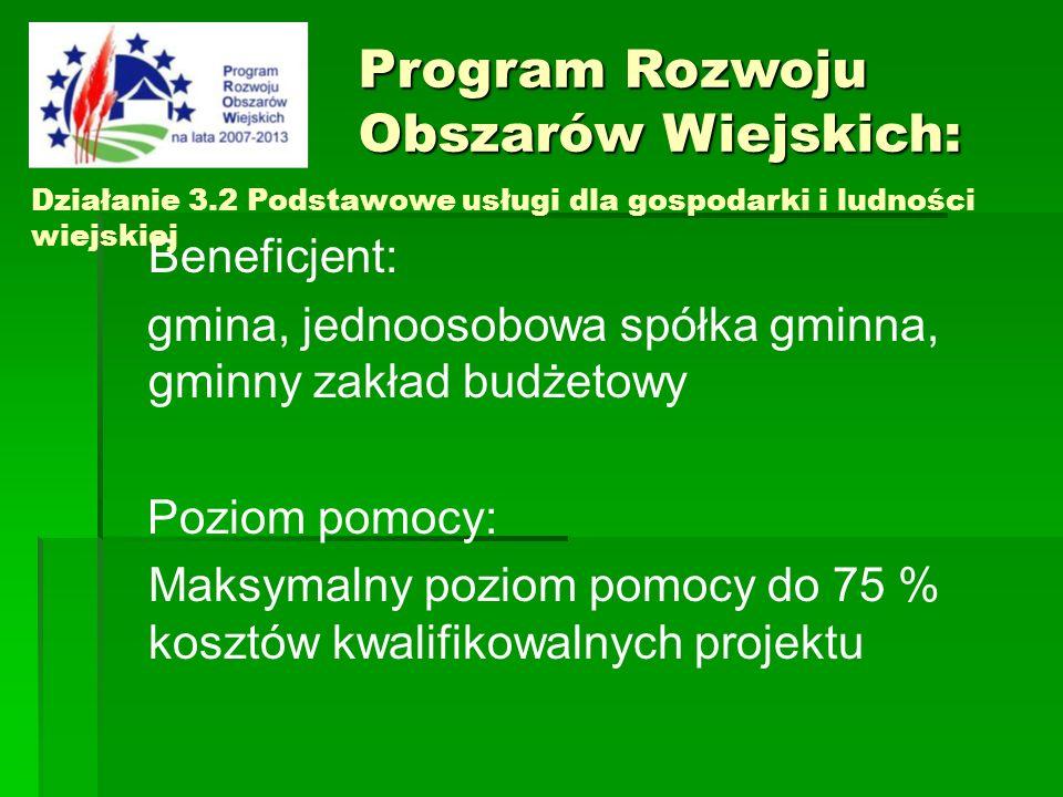Beneficjent: gmina, jednoosobowa spółka gminna, gminny zakład budżetowy Poziom pomocy: Maksymalny poziom pomocy do 75 % kosztów kwalifikowalnych proje