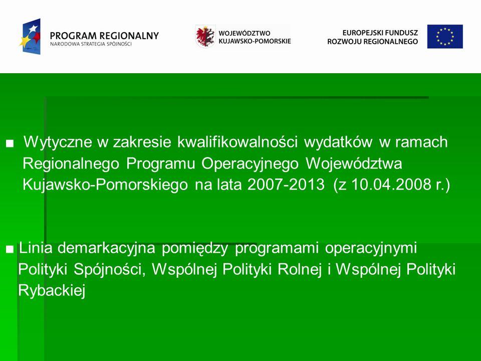 Wytyczne w zakresie kwalifikowalności wydatków w ramach Regionalnego Programu Operacyjnego Województwa Kujawsko-Pomorskiego na lata 2007-2013 (z 10.04