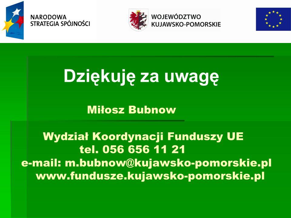 Miłosz Bubnow Wydział Koordynacji Funduszy UE tel. 056 656 11 21 e-mail: m.bubnow@kujawsko-pomorskie.pl www.fundusze.kujawsko-pomorskie.pl Dziękuję za
