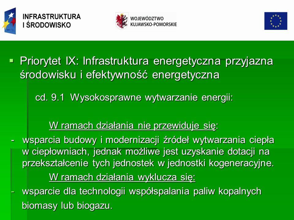 Priorytet IX: Infrastruktura energetyczna przyjazna środowisku i efektywność energetyczna Priorytet IX: Infrastruktura energetyczna przyjazna środowisku i efektywność energetyczna 9.2 Efektywna dystrybucja energii, realizowane będą: 9.2 Efektywna dystrybucja energii, realizowane będą: -kompleksowe projekty z zakresu budowy lub przebudowy elektroenergetycznych sieci dystrybucyjnych wysokiego, średniego i niskiego napięcia, mających na celu ograniczenie strat sieciowych (wymiana transformatorów o niskiej sprawności energetycznej, skracanie bardzo długich ciągów liniowych, zmiana przekrojów przewodu w celu dostosowania ich do obecnych temperatur sieci oraz inne, równoważne co do efektu środowiskowego, typy projektów); -kompleksowe projekty z zakresu budowy lub przebudowy elektroenergetycznych sieci dystrybucyjnych wysokiego, średniego i niskiego napięcia, mających na celu ograniczenie strat sieciowych (wymiana transformatorów o niskiej sprawności energetycznej, skracanie bardzo długich ciągów liniowych, zmiana przekrojów przewodu w celu dostosowania ich do obecnych temperatur sieci oraz inne, równoważne co do efektu środowiskowego, typy projektów); -inwestycje w zakresie przebudowy i budowy sieci dystrybucji ciepła o największym potencjale obniżenia strat energii.