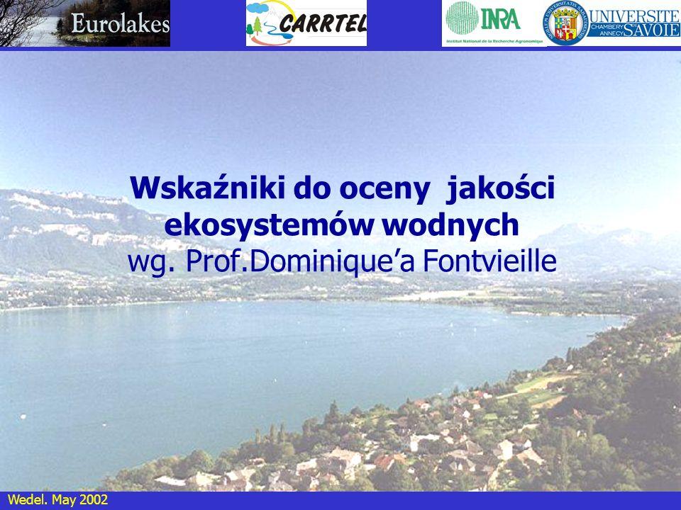 Wedel. May 2002 Wskaźniki do oceny jakości ekosystemów wodnych wg. Prof.Dominiquea Fontvieille