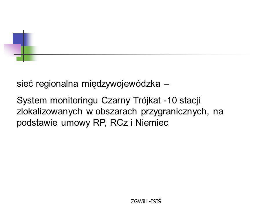 ZGWiH -ISIŚ sieć regionalna międzywojewódzka – System monitoringu Czarny Trójkat -10 stacji zlokalizowanych w obszarach przygranicznych, na podstawie