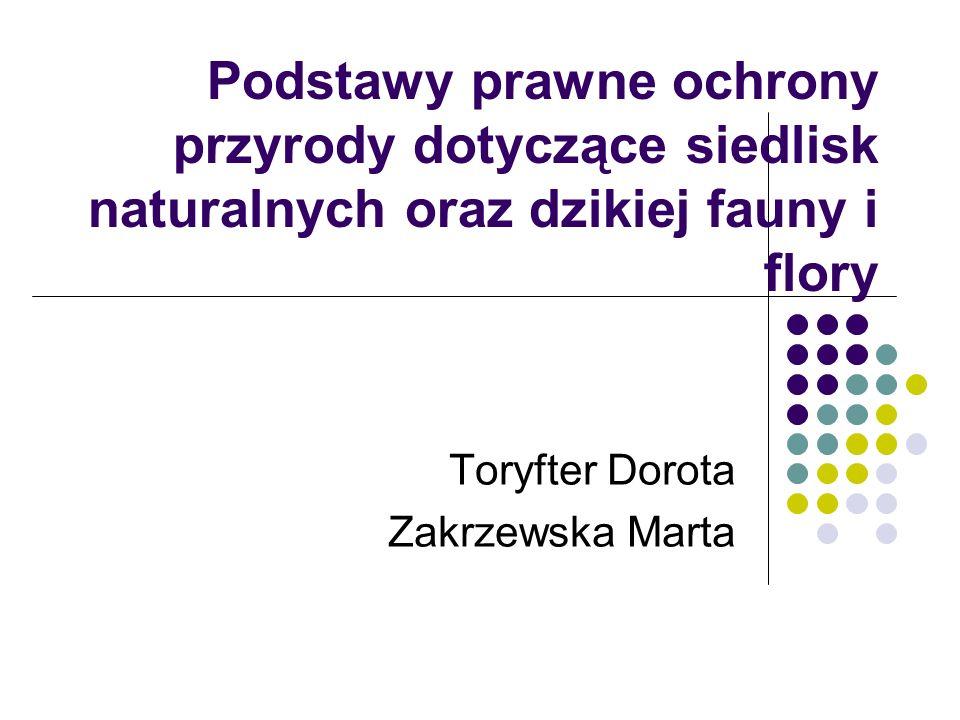 Podstawy prawne ochrony przyrody dotyczące siedlisk naturalnych oraz dzikiej fauny i flory Toryfter Dorota Zakrzewska Marta