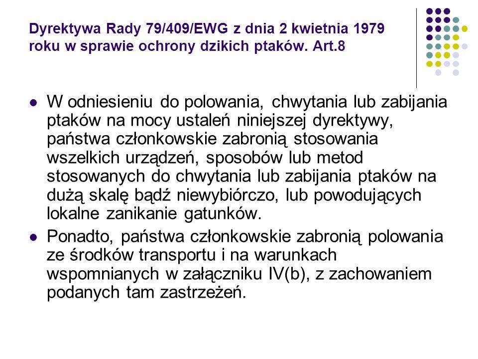Dyrektywa Rady 79/409/EWG z dnia 2 kwietnia 1979 roku w sprawie ochrony dzikich ptaków. Art.8 W odniesieniu do polowania, chwytania lub zabijania ptak