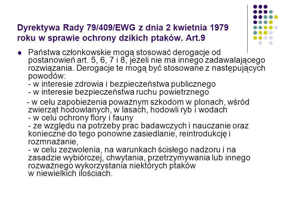 Dyrektywa Rady 79/409/EWG z dnia 2 kwietnia 1979 roku w sprawie ochrony dzikich ptaków. Art.9 Państwa członkowskie mogą stosować derogacje od postanow