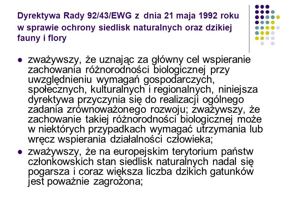 Dyrektywa Rady 92/43/EWG z dnia 21 maja 1992 roku w sprawie ochrony siedlisk naturalnych oraz dzikiej fauny i flory zważywszy, że uznając za główny ce