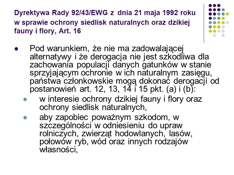 Dyrektywa Rady 92/43/EWG z dnia 21 maja 1992 roku w sprawie ochrony siedlisk naturalnych oraz dzikiej fauny i flory, Art. 16 Pod warunkiem, że nie ma