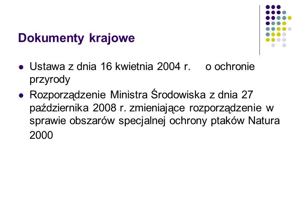Dokumenty krajowe Ustawa z dnia 16 kwietnia 2004 r. o ochronie przyrody Rozporządzenie Ministra Środowiska z dnia 27 października 2008 r. zmieniające