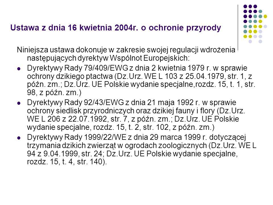 Ustawa z dnia 16 kwietnia 2004r. o ochronie przyrody Niniejsza ustawa dokonuje w zakresie swojej regulacji wdrożenia następujących dyrektyw Wspólnot E