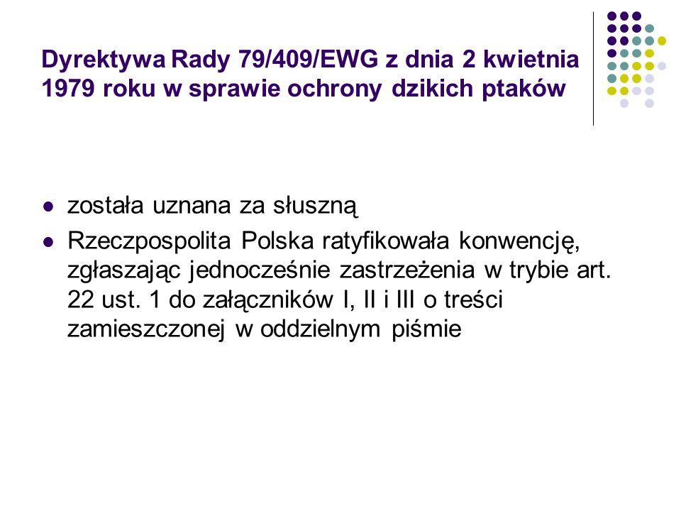 Dyrektywa Rady 79/409/EWG z dnia 2 kwietnia 1979 roku w sprawie ochrony dzikich ptaków została uznana za słuszną Rzeczpospolita Polska ratyfikowała ko