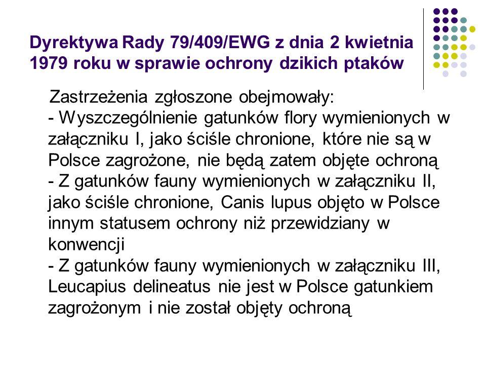 Dyrektywa Rady 79/409/EWG z dnia 2 kwietnia 1979 roku w sprawie ochrony dzikich ptaków Zastrzeżenia zgłoszone obejmowały: - Wyszczególnienie gatunków