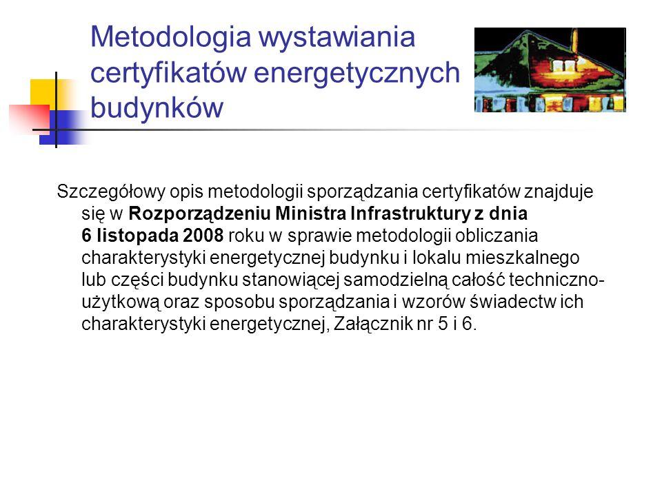 Metodologia wystawiania certyfikatów energetycznych budynków Szczegółowy opis metodologii sporządzania certyfikatów znajduje się w Rozporządzeniu Mini