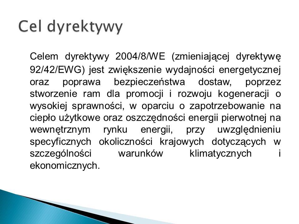 Celem dyrektywy 2004/8/WE (zmieniającej dyrektywę 92/42/EWG) jest zwiększenie wydajności energetycznej oraz poprawa bezpieczeństwa dostaw, poprzez stw