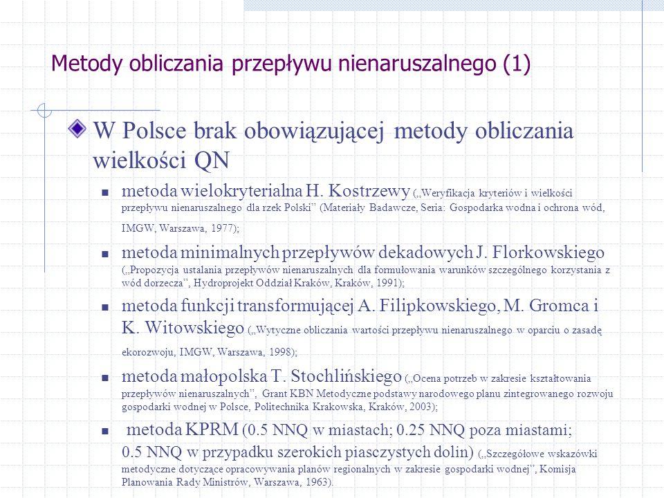 Metody obliczania przepływu nienaruszalnego (1) W Polsce brak obowiązującej metody obliczania wielkości QN metoda wielokryterialna H.