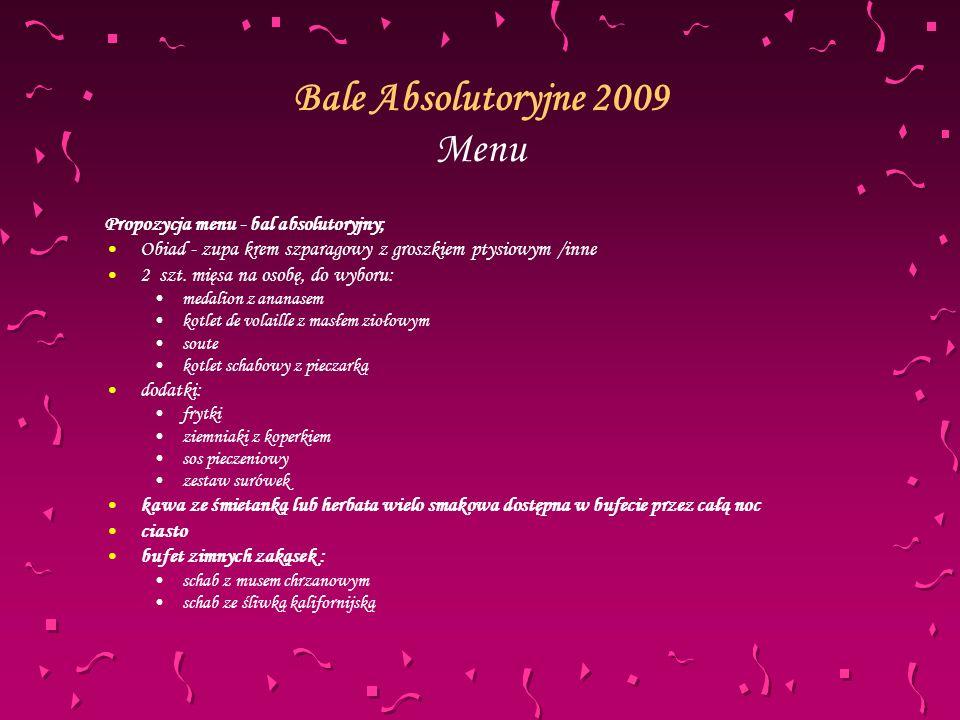 Bale Absolutoryjne 2009 Menu Propozycja menu - bal absolutoryjny; Obiad - zupa krem szparagowy z groszkiem ptysiowym /inne 2 szt.
