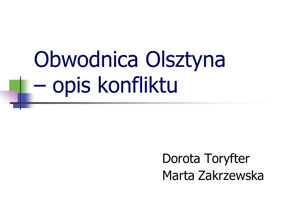 Obwodnica Olsztyna – opis konfliktu Dorota Toryfter Marta Zakrzewska