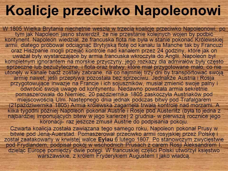Koalicje przeciwko Napoleonowi W 1805 Wielka Brytania niechętnie weszła w trzecią koalicje przeciwko Napoleonowi, po tym jak Napoleon jasno stwierdził