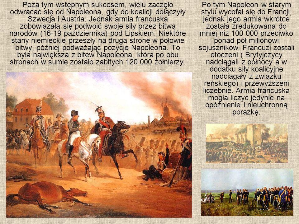 Poza tym wstępnym sukcesem, wielu zaczęło odwracać się od Napoleona, gdy do koalicji dołączyły Szwecja i Austria. Jednak armia francuska zobowiązała s