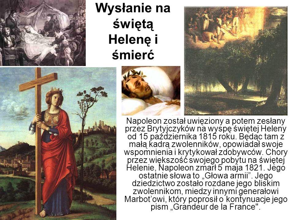 Wysłanie na świętą Helenę i śmierć Napoleon został uwięziony a potem zesłany przez Brytyjczyków na wyspę świętej Heleny od 15 października 1815 roku.