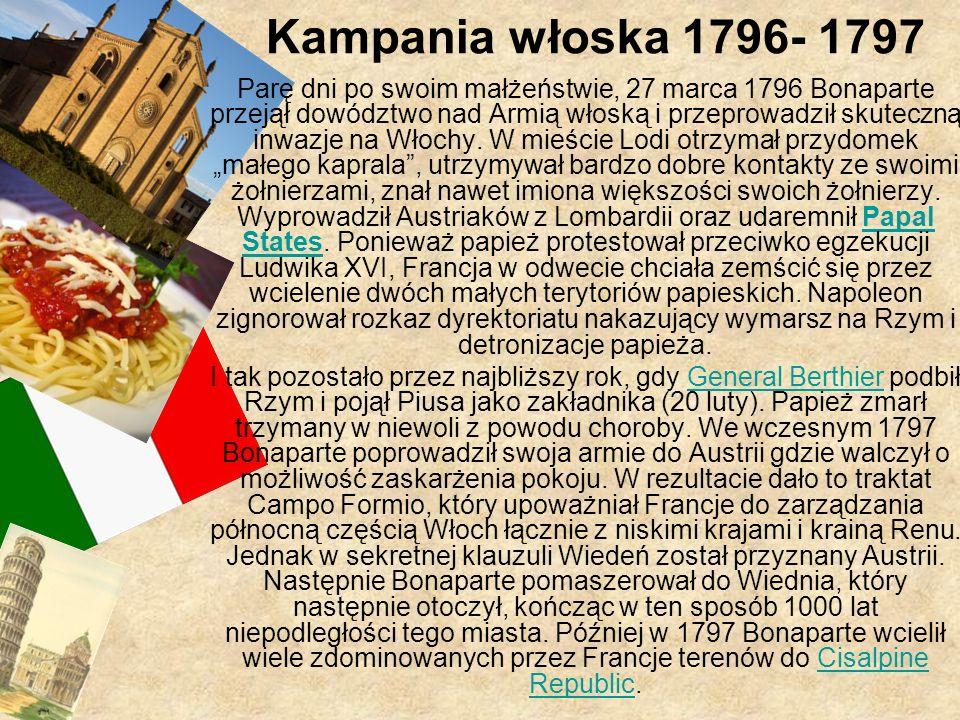 Kampania włoska 1796- 1797 Parę dni po swoim małżeństwie, 27 marca 1796 Bonaparte przejął dowództwo nad Armią włoską i przeprowadził skuteczną inwazje