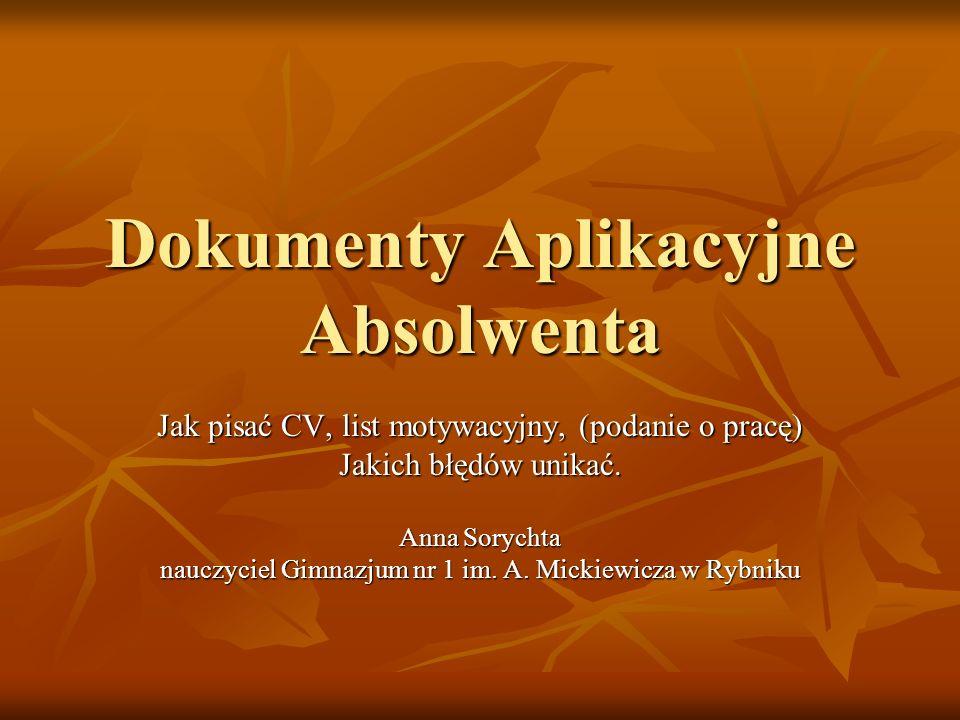 Dokumenty Aplikacyjne Absolwenta Jak pisać CV, list motywacyjny, (podanie o pracę) Jakich błędów unikać.