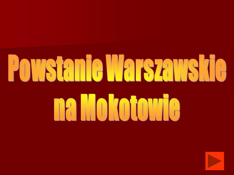 Powstanie Warszawskie 1944 roku a w tym walki na Mokotowie są jedną z największych tragedii w dziejach naszego narodu i w dziejach całego świata.