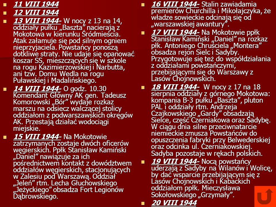 11 VIII 1944 11 VIII 1944 12 VIII 1944 12 VIII 1944 13 VIII 1944- W nocy z 13 na 14, oddziały pułku Baszta nacierają z Mokotowa w kierunku Śródmieścia