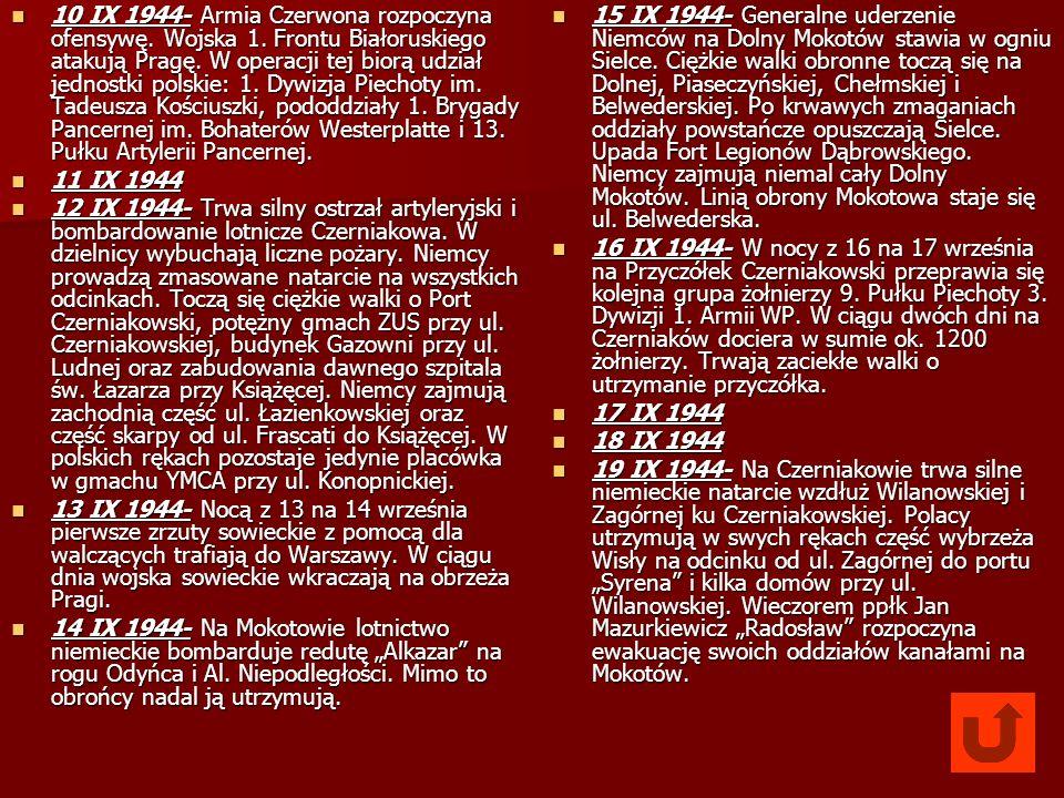 10 IX 1944- Armia Czerwona rozpoczyna ofensywę. Wojska 1. Frontu Białoruskiego atakują Pragę. W operacji tej biorą udział jednostki polskie: 1. Dywizj
