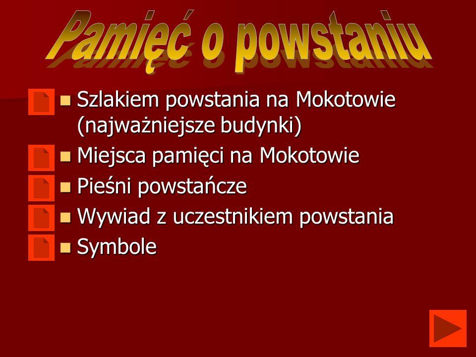 Szlakiem powstania na Mokotowie (najważniejsze budynki) Miejsca pamięci na Mokotowie Pieśni powstańcze Wywiad z uczestnikiem powstania Symbole