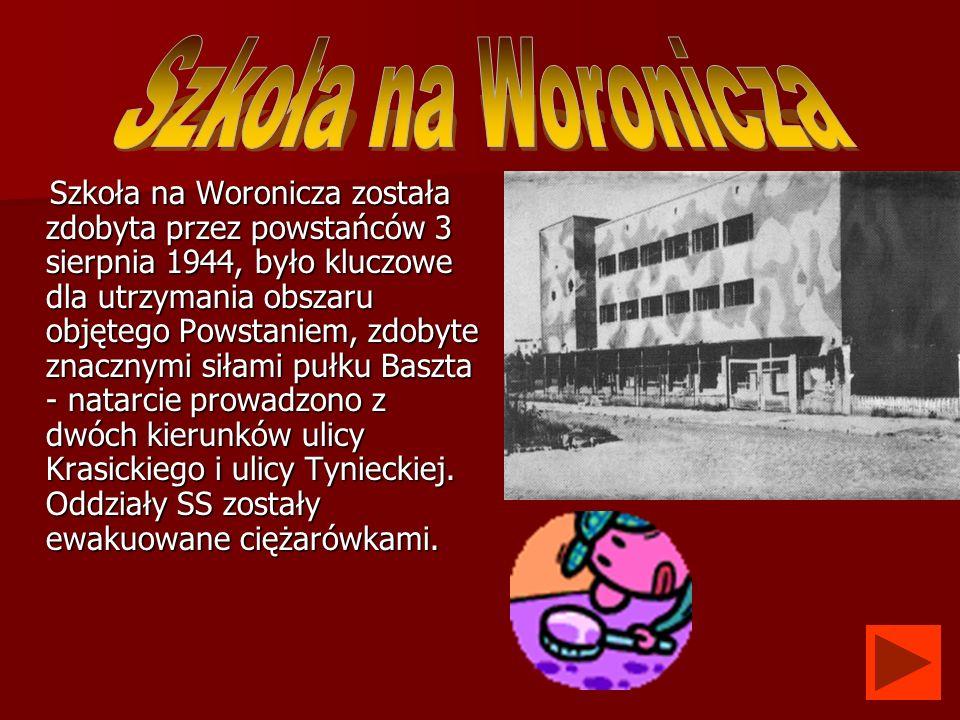Szkoła na Woronicza została zdobyta przez powstańców 3 sierpnia 1944, było kluczowe dla utrzymania obszaru objętego Powstaniem, zdobyte znacznymi siła