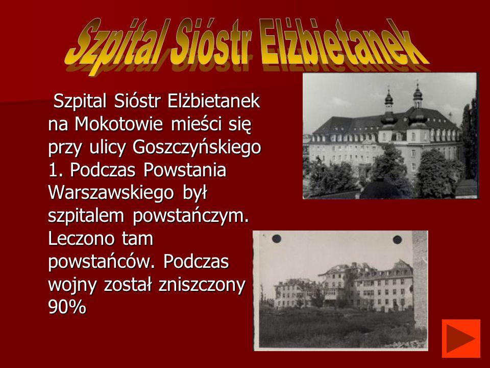 Szpital Sióstr Elżbietanek na Mokotowie mieści się przy ulicy Goszczyńskiego 1. Podczas Powstania Warszawskiego był szpitalem powstańczym. Leczono tam