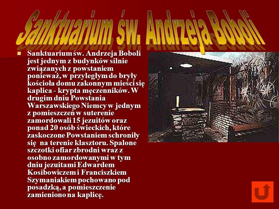 Sanktuarium św. Andrzeja Boboli jest jednym z budynków silnie związanych z powstaniem ponieważ, w przyległym do bryły kościoła domu zakonnym mieści si