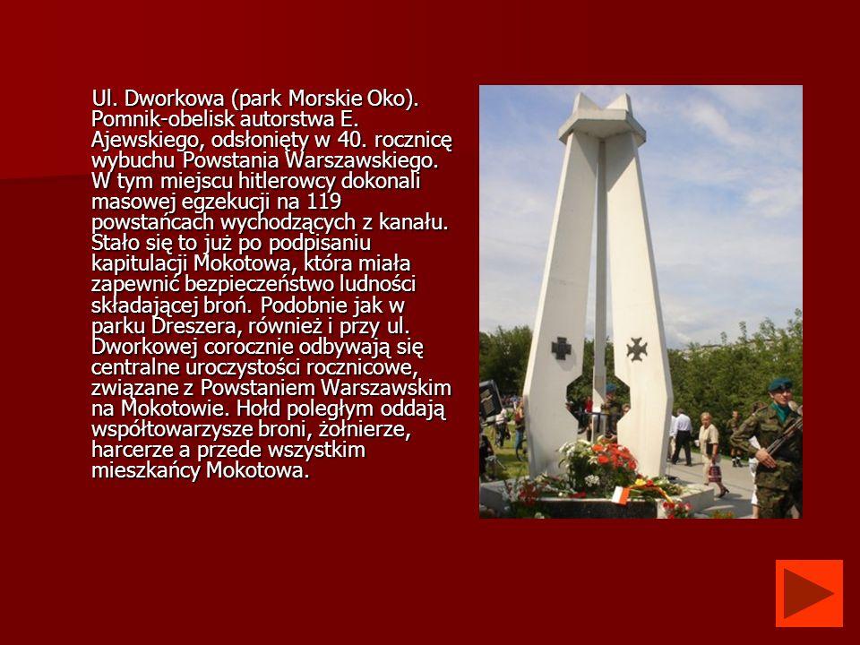 Ul. Dworkowa (park Morskie Oko). Pomnik-obelisk autorstwa E. Ajewskiego, odsłonięty w 40. rocznicę wybuchu Powstania Warszawskiego. W tym miejscu hitl