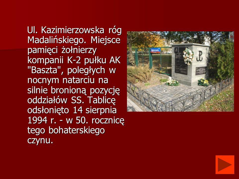 Ul. Kazimierzowska róg Madalińskiego. Miejsce pamięci żołnierzy kompanii K-2 pułku AK