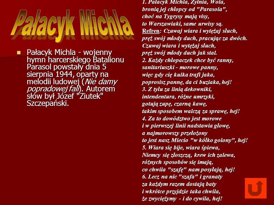 Pałacyk Michla - wojenny hymn harcerskiego Batalionu Parasol powstały dnia 5 sierpnia 1944, oparty na melodii ludowej (Nie damy popradowej fali). Auto