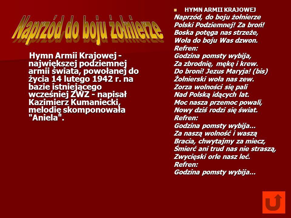 Hymn Armii Krajowej - największej podziemnej armii świata, powołanej do życia 14 lutego 1942 r. na bazie istniejącego wcześniej ZWZ - napisał Kazimier