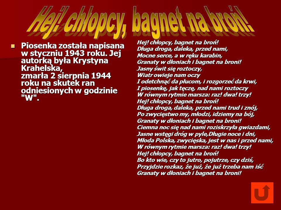 Piosenka została napisana w styczniu 1943 roku. Jej autorką była Krystyna Krahelska, zmarła 2 sierpnia 1944 roku na skutek ran odniesionych w godzinie