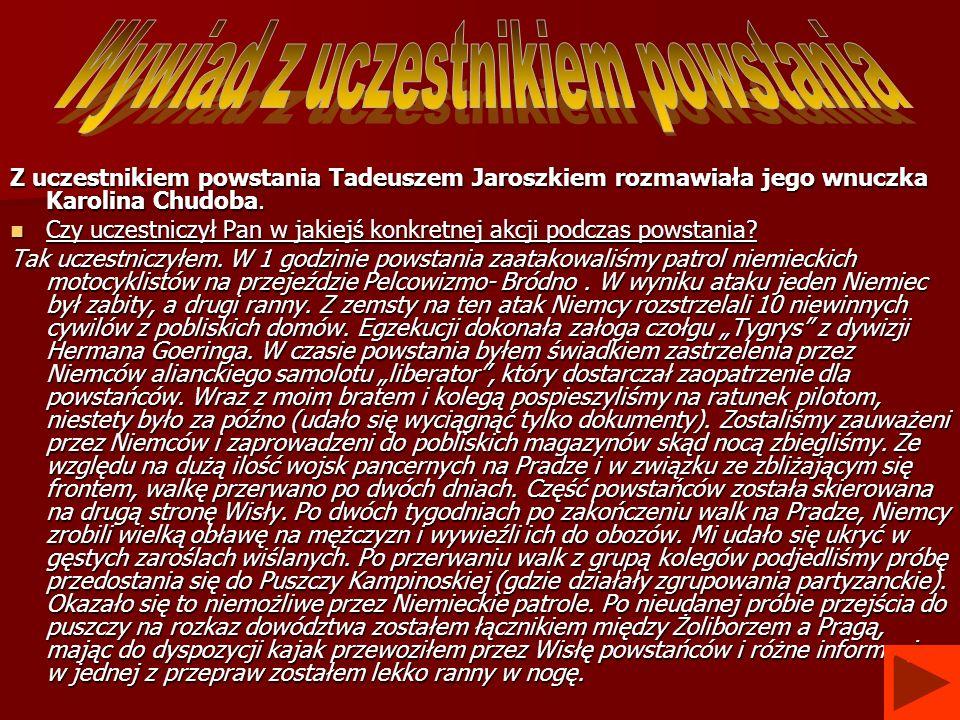 Z uczestnikiem powstania Tadeuszem Jaroszkiem rozmawiała jego wnuczka Karolina Chudoba. Czy uczestniczył Pan w jakiejś konkretnej akcji podczas powsta