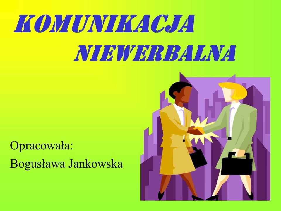KOMUNIKACJA NIEWERBALNA Opracowała: Bogusława Jankowska