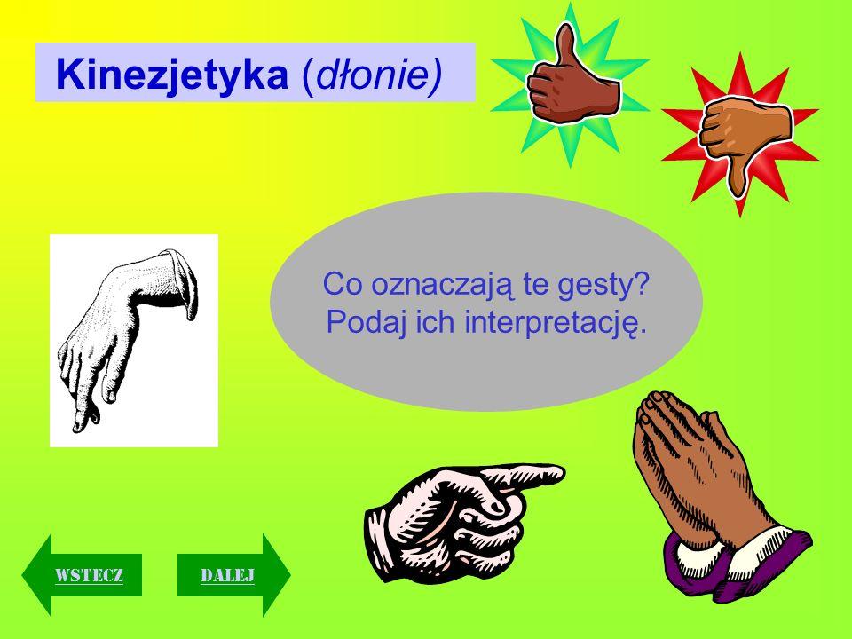 Kinezjetyka (dłonie) Co oznaczają te gesty? Podaj ich interpretację. Dalejwstecz