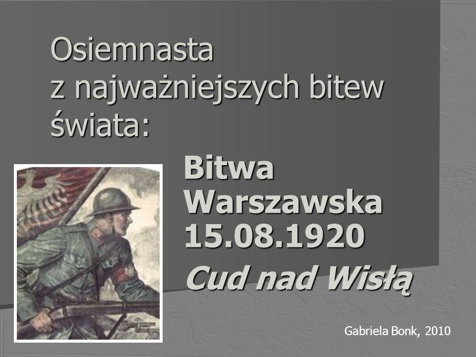 Osiemnasta z najważniejszych bitew świata: Bitwa Warszawska 15.08.1920 Cud nad Wisłą Gabriela Bonk, 2010