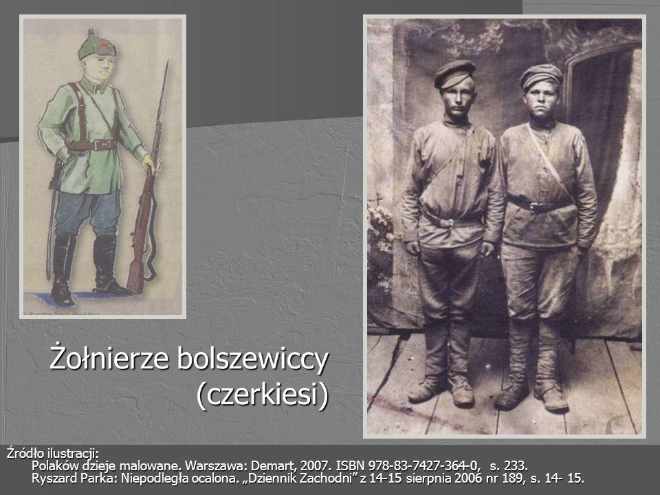 Żołnierze bolszewiccy (czerkiesi) Źródło ilustracji: Polaków dzieje malowane. Warszawa: Demart, 2007. ISBN 978-83-7427-364-0, s. 233. Ryszard Parka: N
